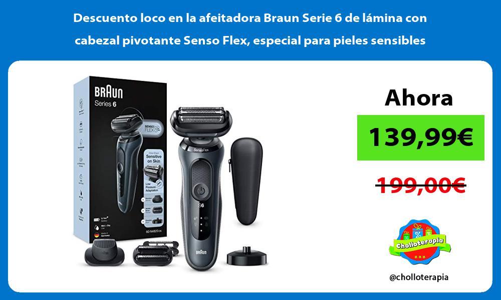 Descuento loco en la afeitadora Braun Serie 6 de lamina con cabezal pivotante Senso Flex especial para pieles sensibles