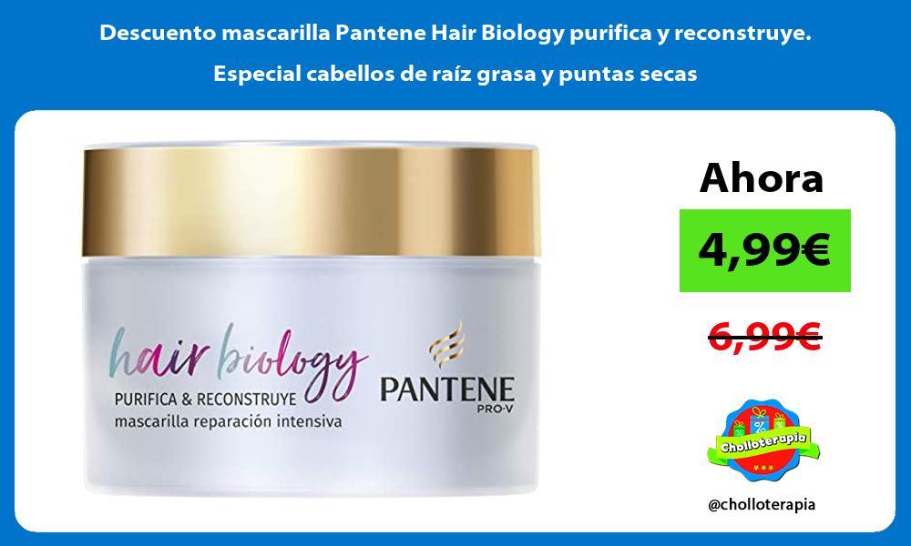 Descuento mascarilla Pantene Hair Biology purifica y reconstruye Especial cabellos de raiz grasa y puntas secas