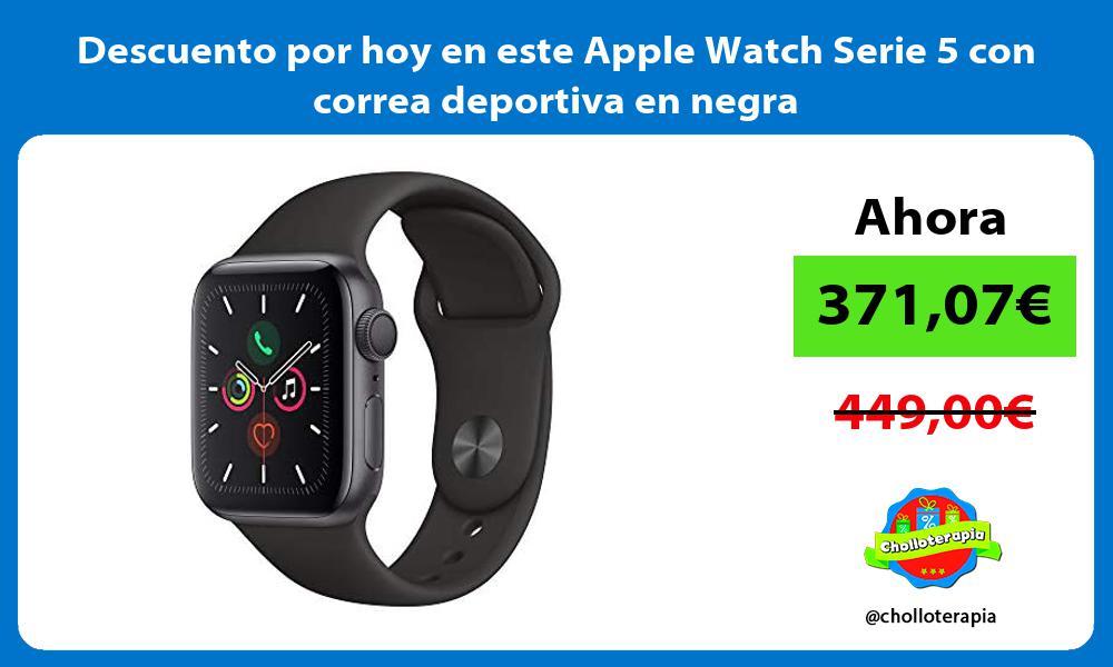 Descuento por hoy en este Apple Watch Serie 5 con correa deportiva en negra