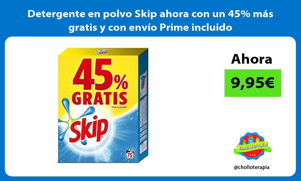 Detergente en polvo Skip ahora con un 45 mas gratis y con envio Prime incluido