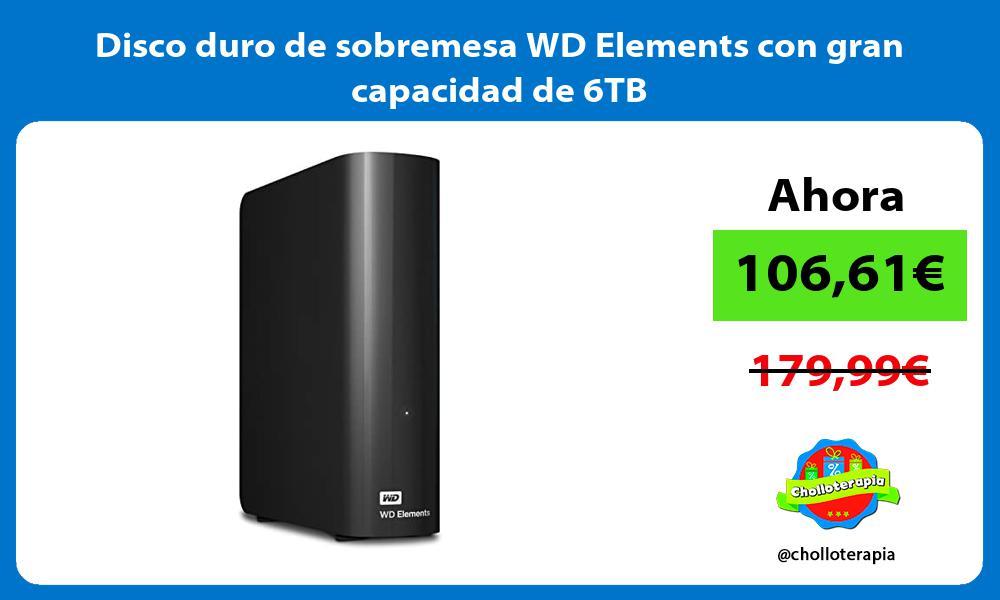 Disco duro de sobremesa WD Elements con gran capacidad de 6TB