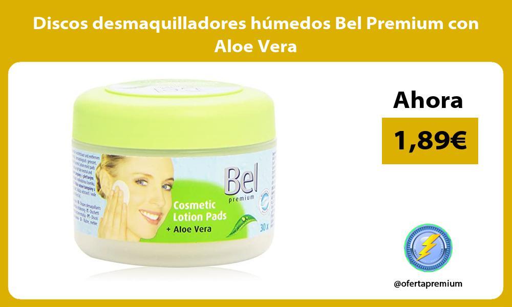 Discos desmaquilladores humedos Bel Premium con Aloe Vera