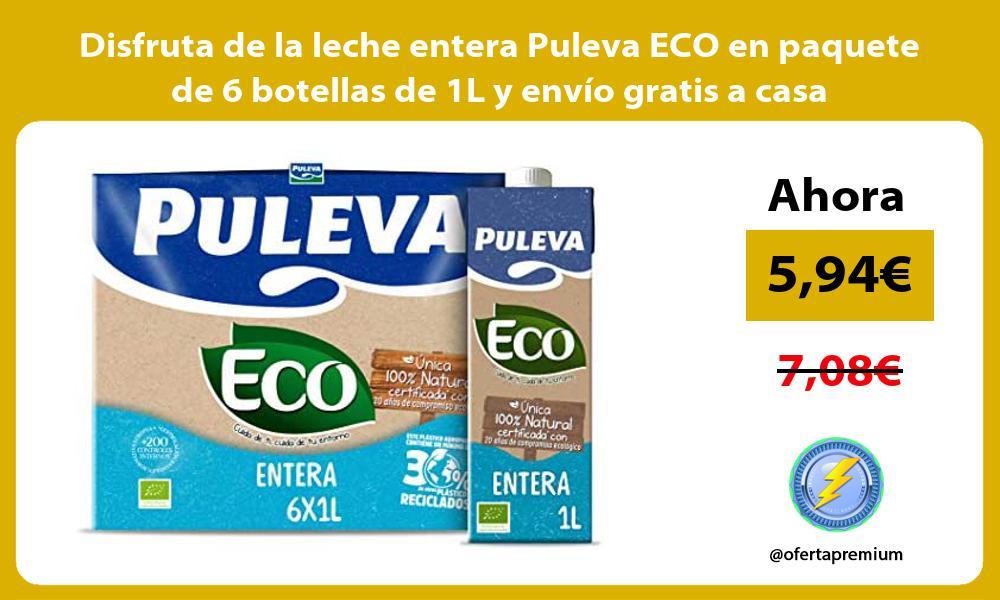 Disfruta de la leche entera Puleva ECO en paquete de 6 botellas de 1L y envio gratis a casa
