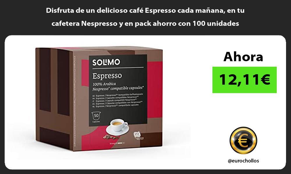 Disfruta de un delicioso cafe Espresso cada manana en tu cafetera Nespresso y en pack ahorro con 100 unidades