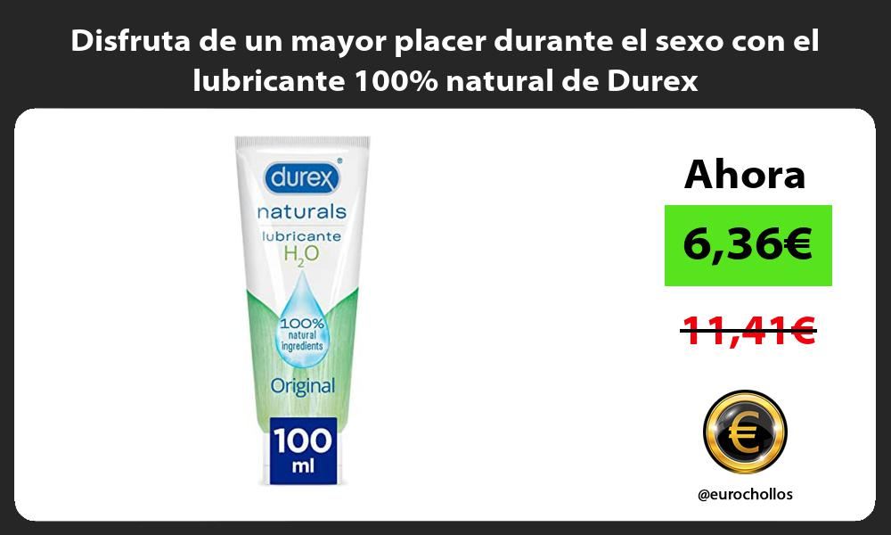 Disfruta de un mayor placer durante el sexo con el lubricante 100 natural de Durex
