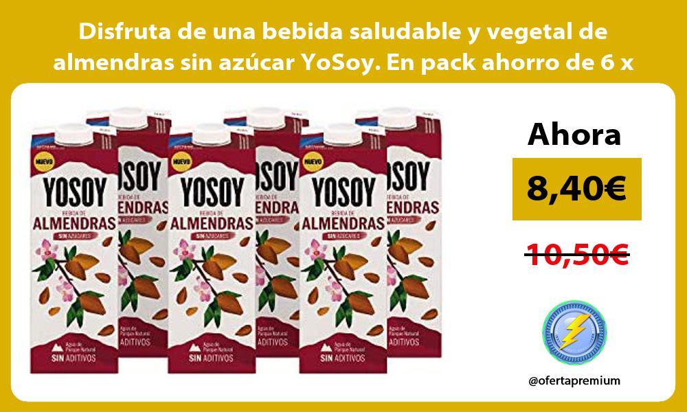 Disfruta de una bebida saludable y vegetal de almendras sin azucar YoSoy En pack ahorro de 6 x 1L