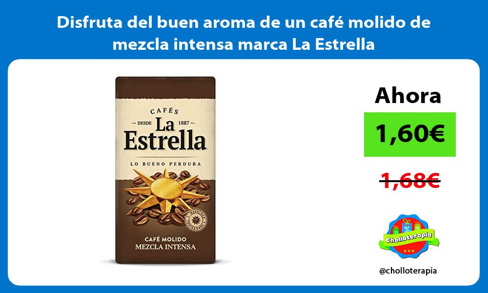 Disfruta del buen aroma de un cafe molido de mezcla intensa marca La Estrella