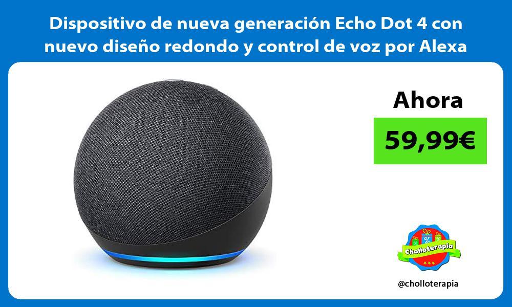 Dispositivo de nueva generacion Echo Dot 4 con nuevo diseno redondo y control de voz por Alexa