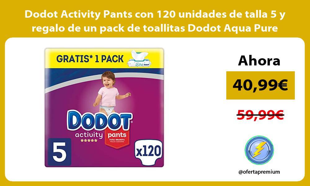 Dodot Activity Pants con 120 unidades de talla 5 y regalo de un pack de toallitas Dodot Aqua Pure
