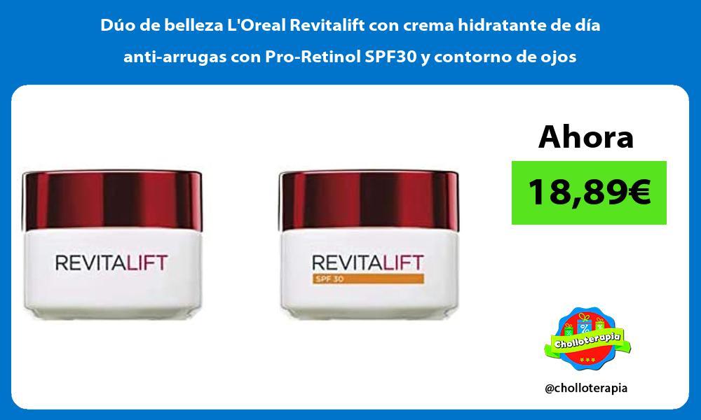 Duo de belleza LOreal Revitalift con crema hidratante de dia anti arrugas con Pro Retinol SPF30 y contorno de ojos