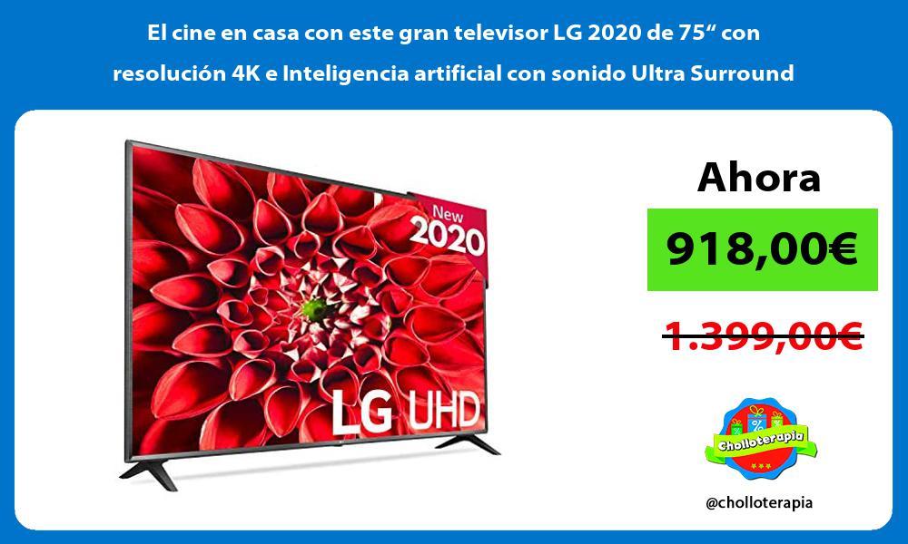 El cine en casa con este gran televisor LG 2020 de 75 con resolucion 4K e Inteligencia artificial con sonido Ultra Surround