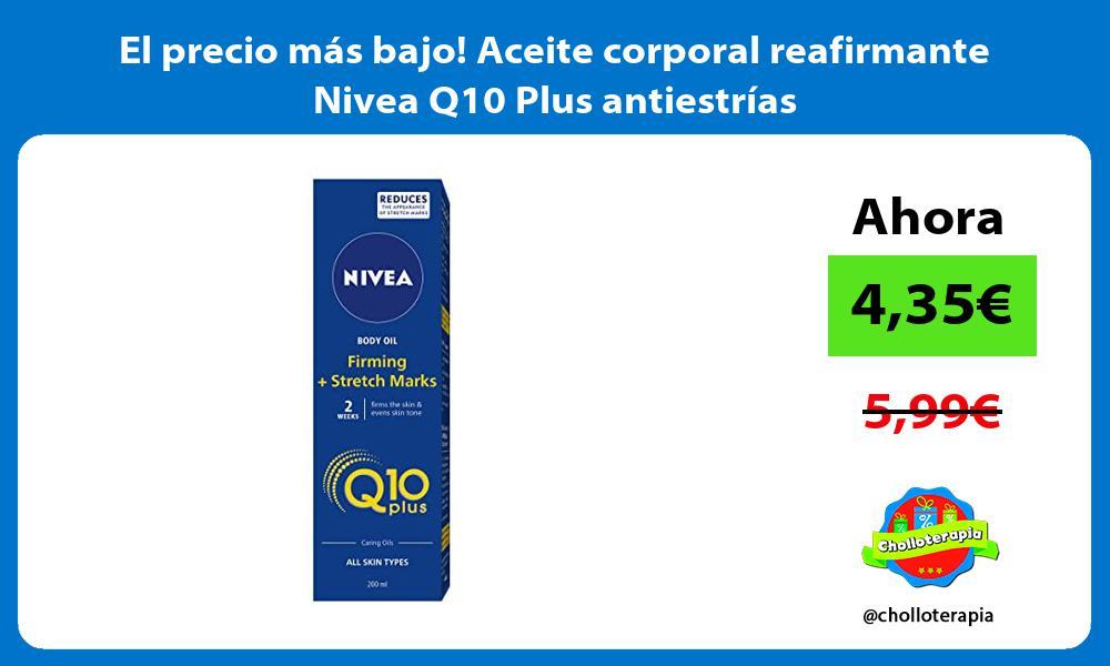 El precio mas bajo Aceite corporal reafirmante Nivea Q10 Plus antiestrias