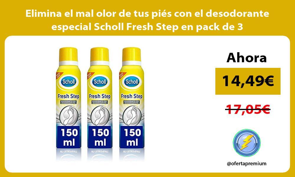 Elimina el mal olor de tus pies con el desodorante especial Scholl Fresh Step en pack de 3