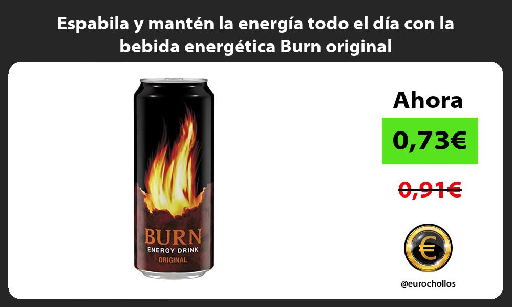 Espabila y manten la energia todo el dia con la bebida energetica Burn original