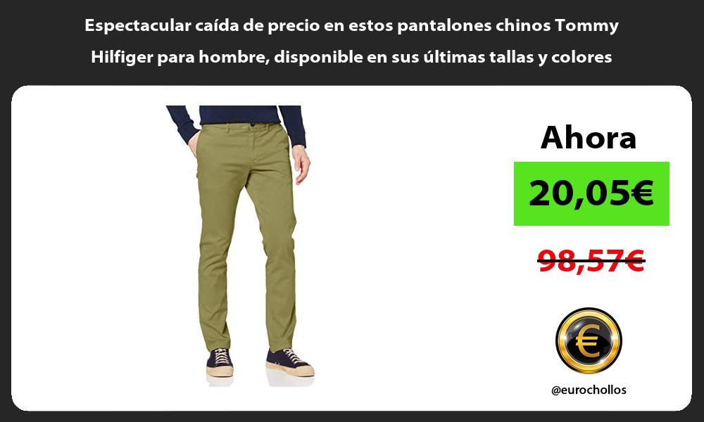 Espectacular caida de precio en estos pantalones chinos Tommy Hilfiger para hombre disponible en sus ultimas tallas y colores