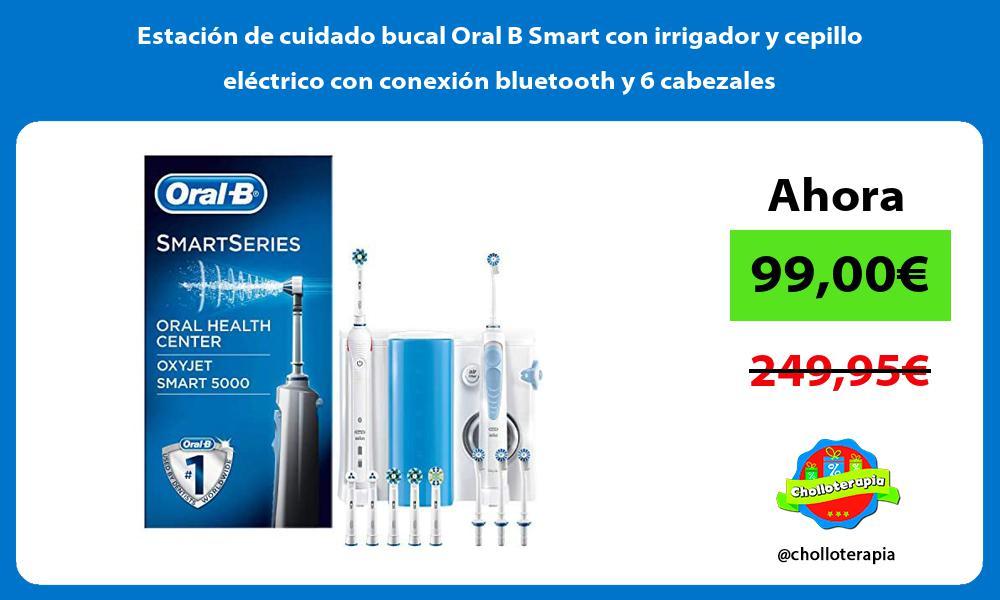 Estación de cuidado bucal Oral B Smart con irrigador y cepillo eléctrico con conexión bluetooth y 6 cabezales