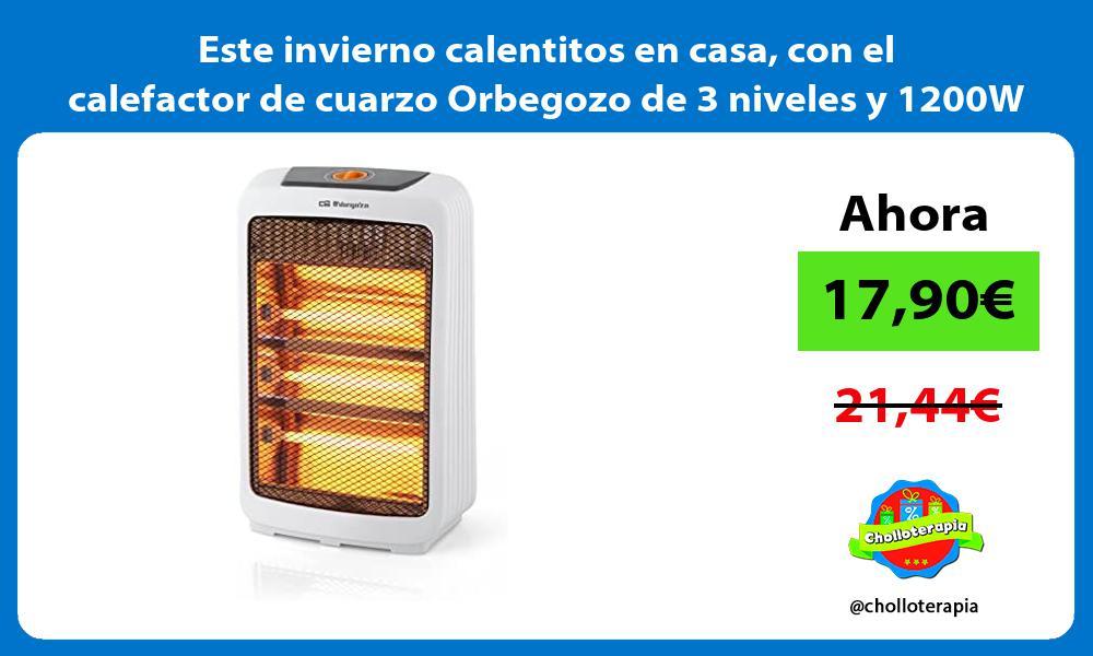 Este invierno calentitos en casa con el calefactor de cuarzo Orbegozo de 3 niveles y 1200W