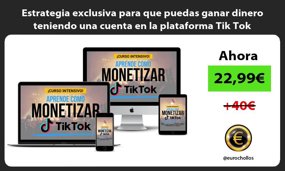 Estrategia exclusiva para que puedas ganar dinero teniendo una cuenta en la plataforma Tik Tok