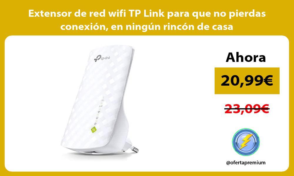 Extensor de red wifi TP Link para que no pierdas conexion en ningun rincon de casa