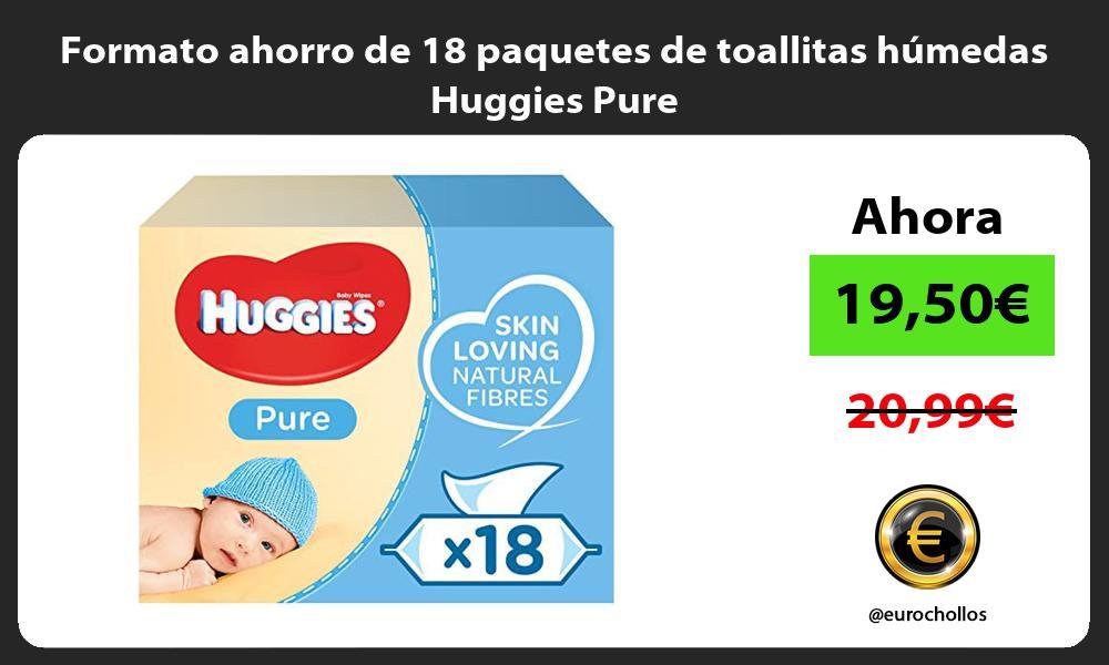 Formato ahorro de 18 paquetes de toallitas húmedas Huggies Pure