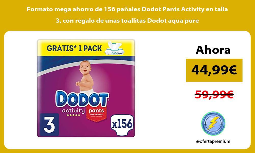 Formato mega ahorro de 156 panales Dodot Pants Activity en talla 3 con regalo de unas toallitas Dodot aqua pure