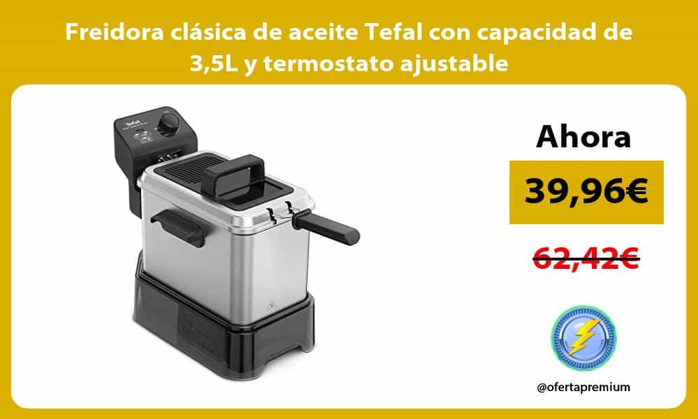 Freidora clásica de aceite Tefal con capacidad de 35L y termostato ajustable