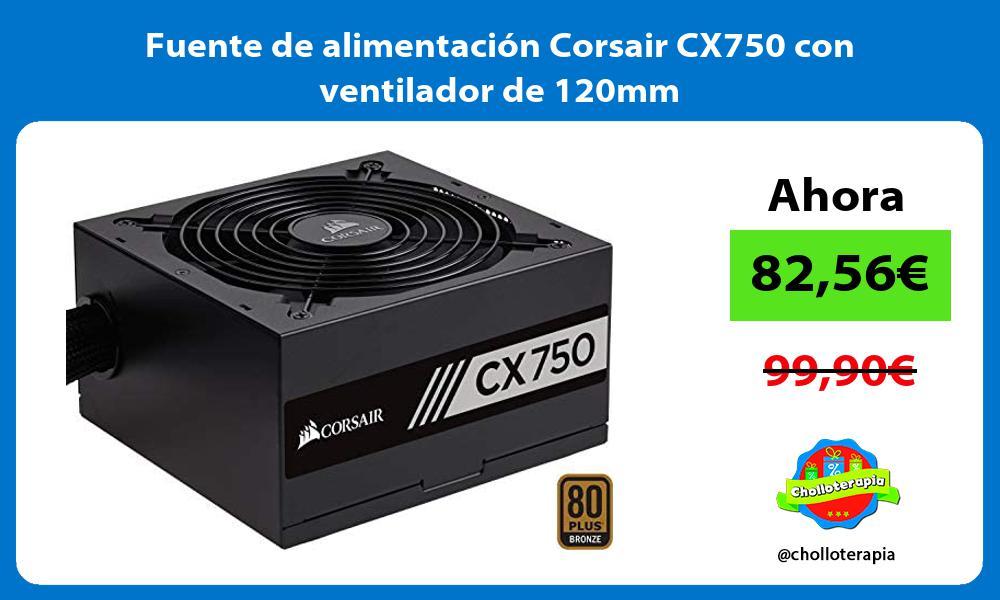 Fuente de alimentación Corsair CX750 con ventilador de 120mm