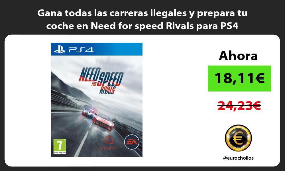 Gana todas las carreras ilegales y prepara tu coche en Need for speed Rivals para PS4