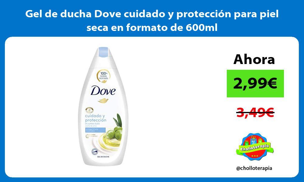 Gel de ducha Dove cuidado y protección para piel seca en formato de 600ml
