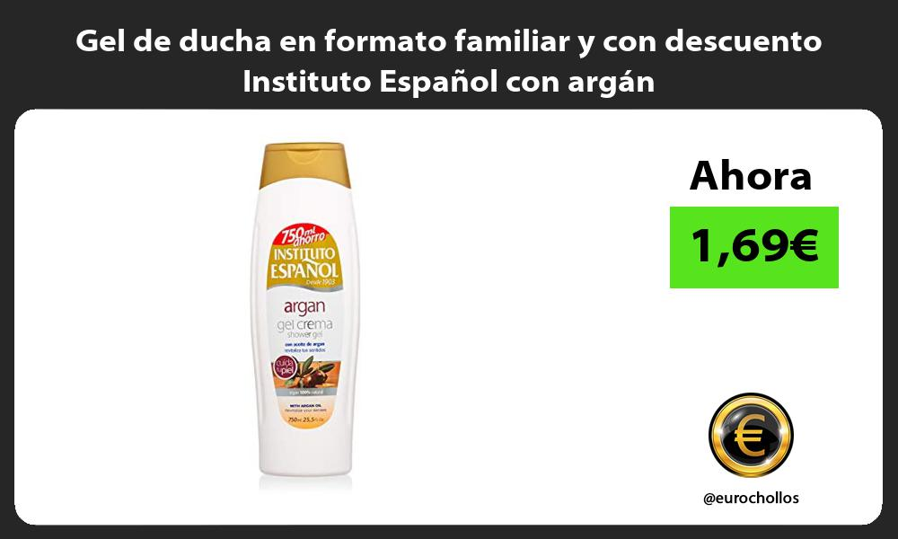 Gel de ducha en formato familiar y con descuento Instituto Espanol con argan