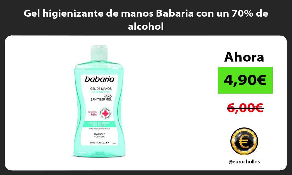 Gel higienizante de manos Babaria con un 70 de alcohol