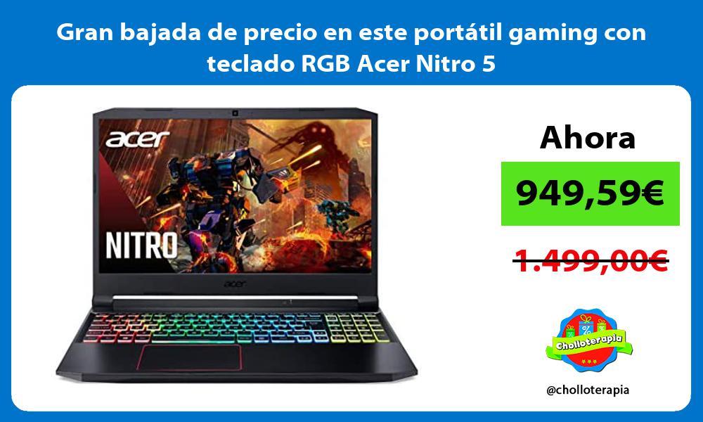 Gran bajada de precio en este portatil gaming con teclado RGB Acer Nitro 5