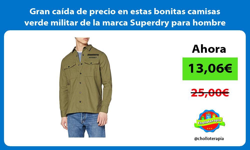 Gran caida de precio en estas bonitas camisas verde militar de la marca Superdry para hombre