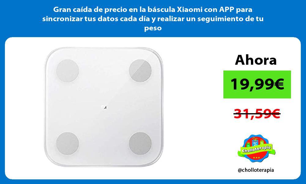 Gran caida de precio en la bascula Xiaomi con APP para sincronizar tus datos cada dia y realizar un seguimiento de tu peso