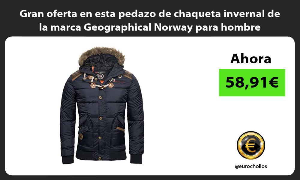 Gran oferta en esta pedazo de chaqueta invernal de la marca Geographical Norway para hombre
