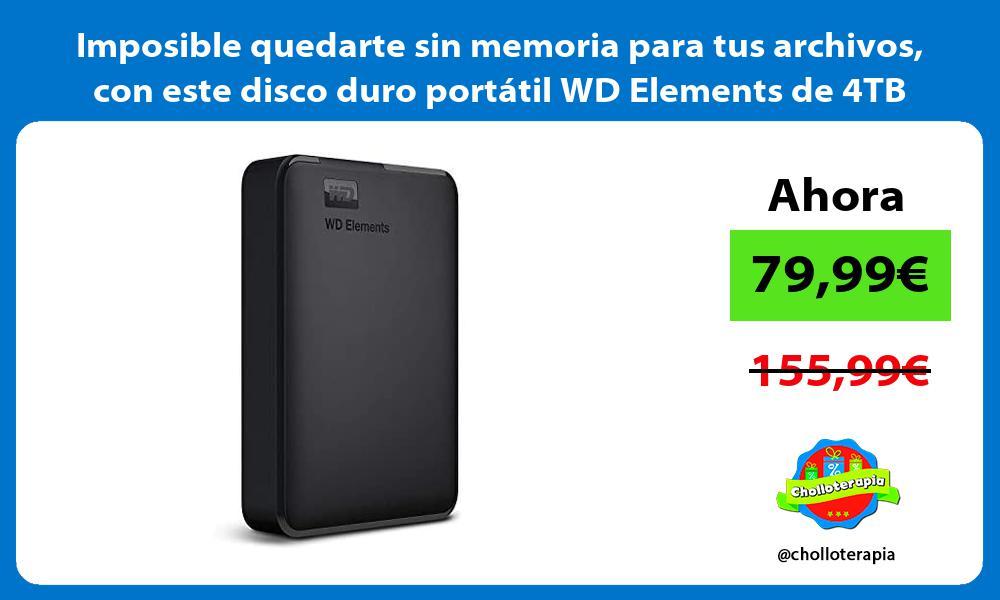 Imposible quedarte sin memoria para tus archivos con este disco duro portatil WD Elements de 4TB