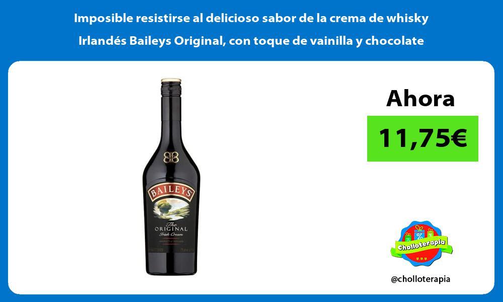 Imposible resistirse al delicioso sabor de la crema de whisky Irlandes Baileys Original con toque de vainilla y chocolate