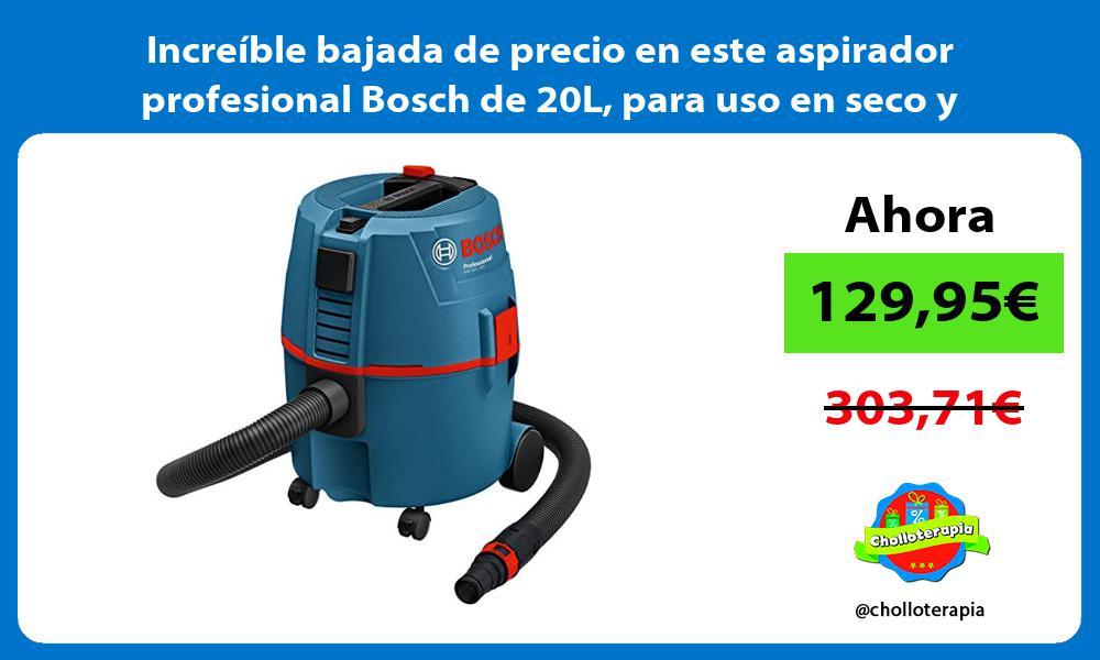 Increible bajada de precio en este aspirador profesional Bosch de 20L para uso en seco y humedo