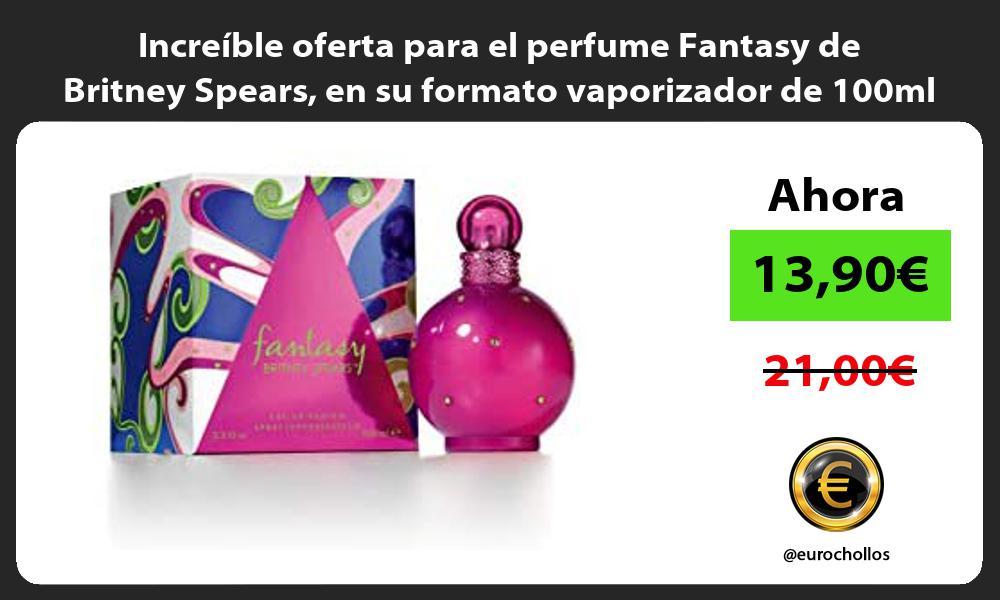 Increible oferta para el perfume Fantasy de Britney Spears en su formato vaporizador de 100ml