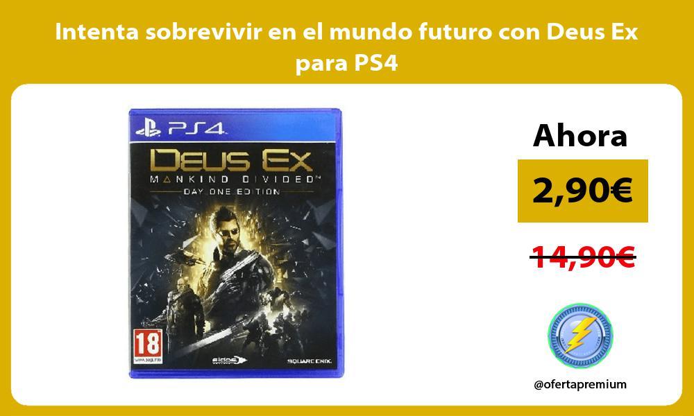 Intenta sobrevivir en el mundo futuro con Deus Ex para PS4