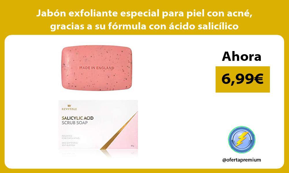 Jabón exfoliante especial para piel con acné gracias a su fórmula con ácido salicílico
