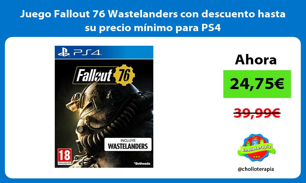 Juego Fallout 76 Wastelanders con descuento hasta su precio minimo para PS4