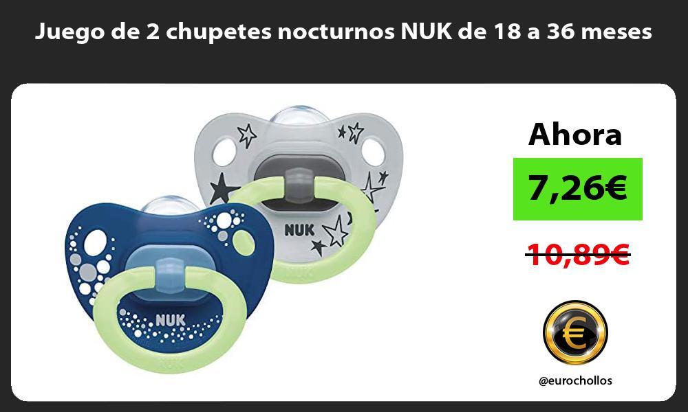 Juego de 2 chupetes nocturnos NUK de 18 a 36 meses