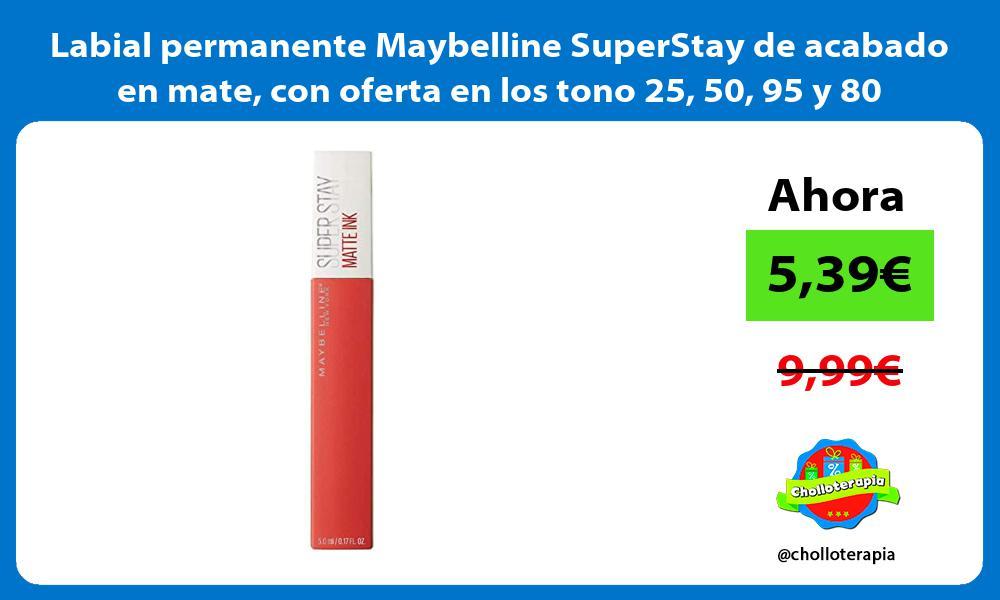 Labial permanente Maybelline SuperStay de acabado en mate con oferta en los tono 25 50 95 y 80