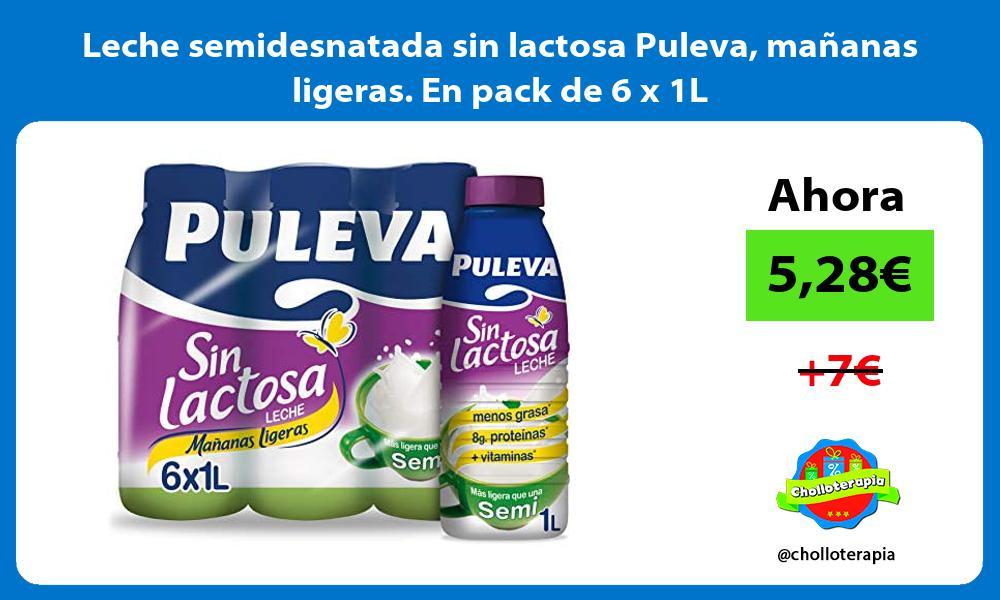 Leche semidesnatada sin lactosa Puleva mananas ligeras En pack de 6 x 1L