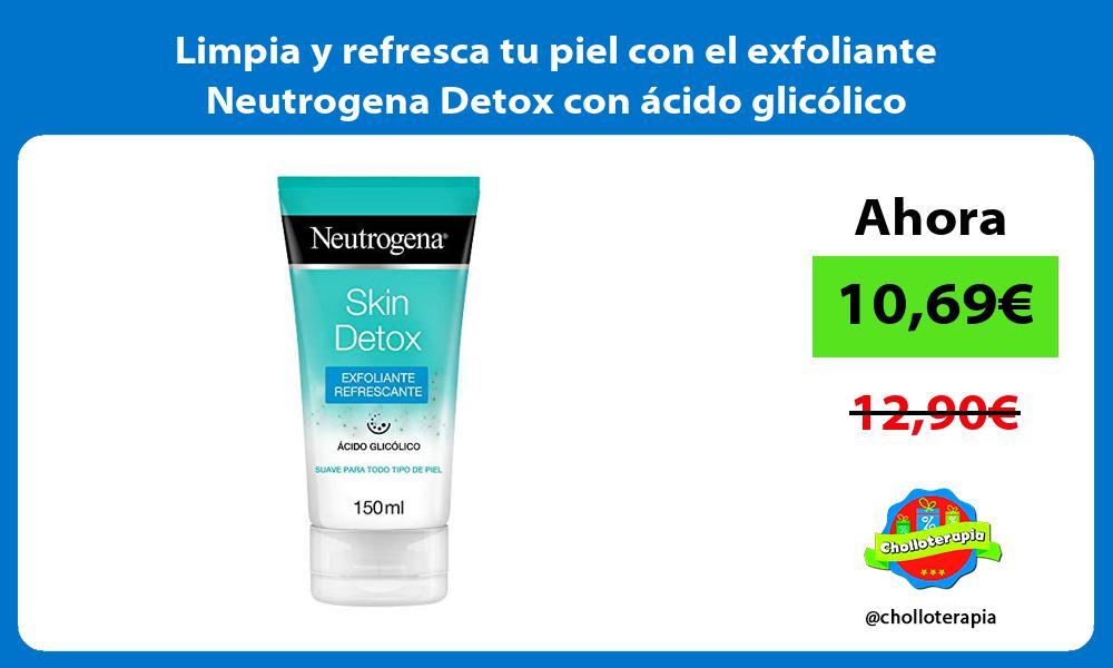 Limpia y refresca tu piel con el exfoliante Neutrogena Detox con ácido glicólico