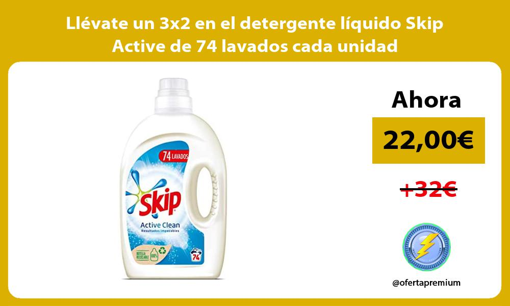Llevate un 3x2 en el detergente liquido Skip Active de 74 lavados cada unidad