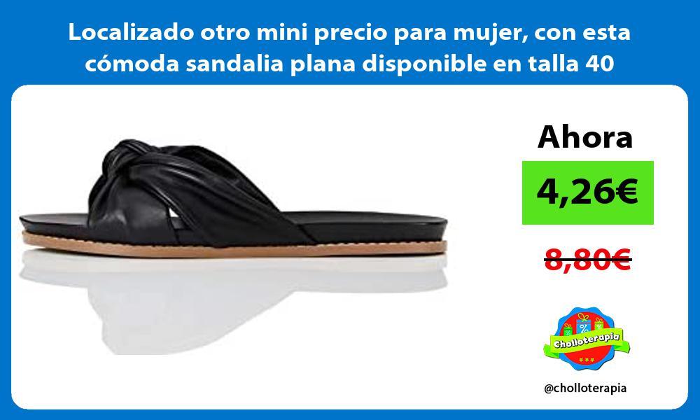 Localizado otro mini precio para mujer con esta comoda sandalia plana disponible en talla 40