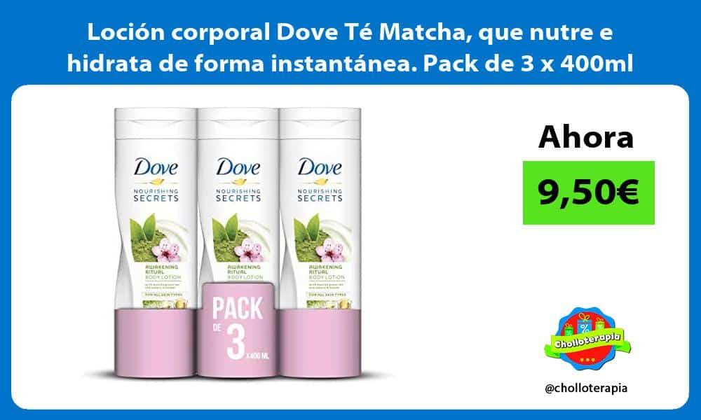 Loción corporal Dove Té Matcha que nutre e hidrata de forma instantánea Pack de 3 x 400ml