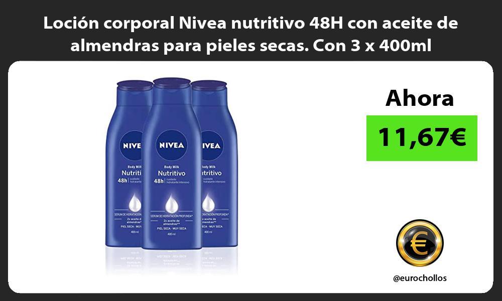 Locion corporal Nivea nutritivo 48H con aceite de almendras para pieles secas Con 3 x 400ml